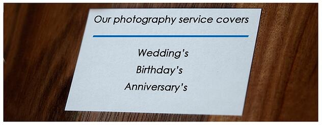 Our photography service covers: wedding's birthday's anniversary's