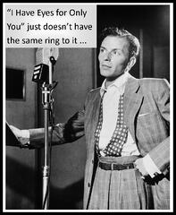 Frank Sinatra: I Have Eyes Only for You just doesn't have the same ring to it...