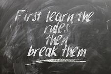 First learn the rules, then break them.