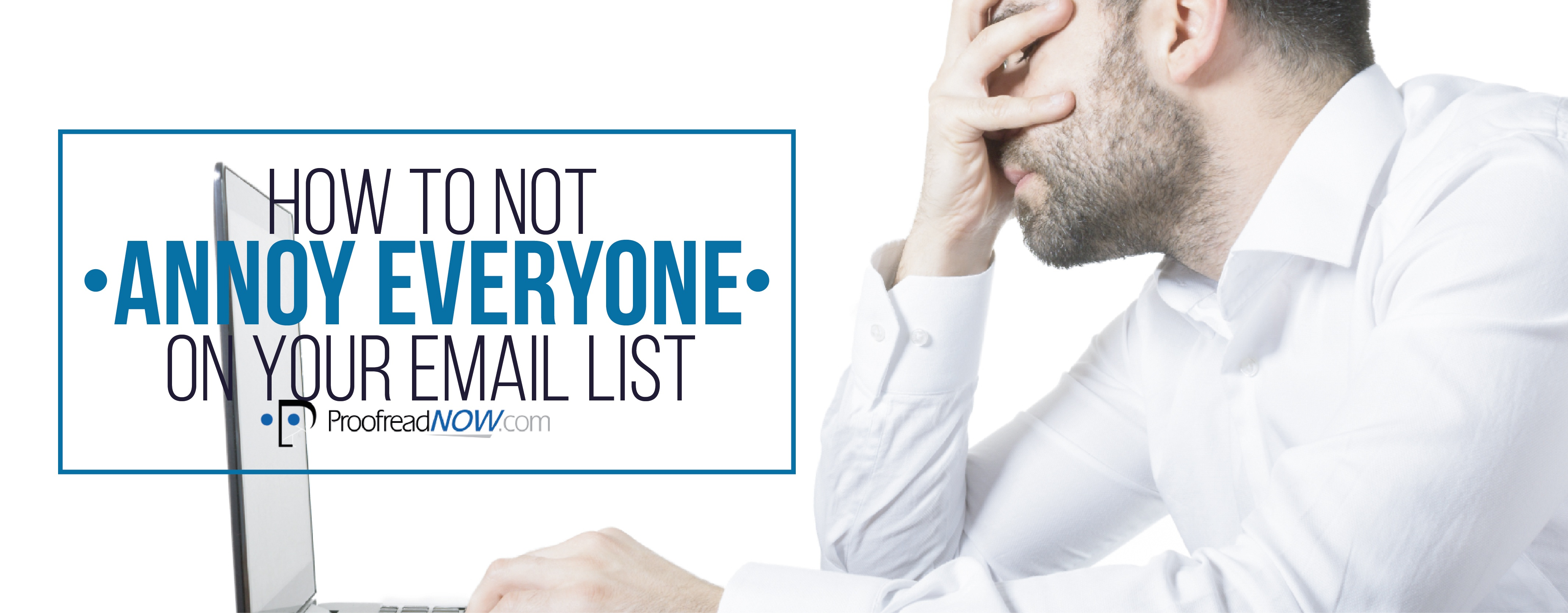 How To Not Annoy Everyone on Your Email List